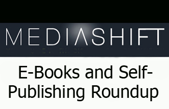 MediaShift's E-Books & Self-Publishing Roundup