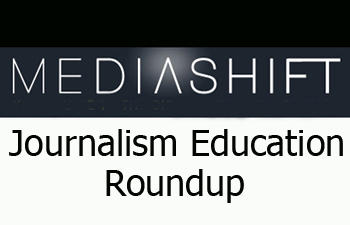 MediaShift's Journalism & Digital Education Roundup
